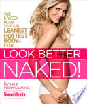 """Look Better Naked: The 6-week Plan to Your Leanest, Hottest Body-ever!"" by Michele Promaulayko, Maura Rhodes, Ondrea Barbe"