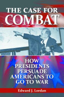 The Case for Combat: How Presidents Persuade Americans to Go ...