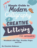 Simple Guide to Modern Calligraphy and Creative Lettering for Beginners  Workbook with Tips  Practice Pages and Fun Book