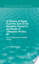 A History Of Egypt From The End Of The Neolithic Period To The Death Of Cleopatra Vii B C 30 Routledge Revivals  Book PDF
