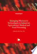 Emerging Microwave Technologies in Industrial  Agricultural  Medical and Food Processing