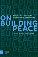 On building peace : rescuing the nation-state and saving the United Nations