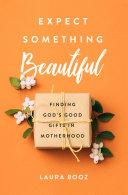Expect Something Beautiful