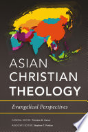 """""""Asian Christian Theology: Evangelical Perspectives"""" by Timoteo D. Gener, Stephen T. Pardue"""