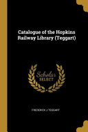 Catalogue Of The Hopkins Railway Library Teggart