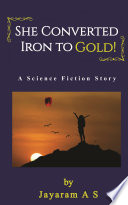 She Converted Iron to Gold! - A Science Fiction Story
