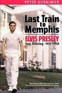 Last Train to Memphis - Elvis Presley - Sein Aufstieg 1935-1958