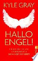 Hallo Engel!  : Energie und Heilung erfahren durch das Wunder des Gebets