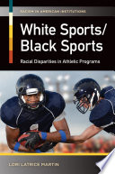 White Sports Black Sports  Racial Disparities in Athletic Programs Book