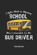 I Often Think of Skipping School Then I Remember I m the Bus Driver Notebook  Lined Journal for School Bus Driver and Busman Fans   Paperback  Diary G