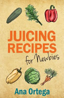 Juicing Recipes for Newbies