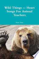 Wild Things -- Heart Songs For Animal Teachers