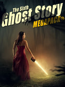 The Sixth Ghost Story MEGAPACK