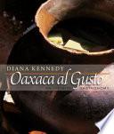 """Oaxaca Al Gusto: An Infinite Gastronomy"" by Diana Kennedy"