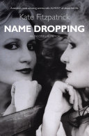 Name Dropping: The Life & Loves of Kate Fitzpatrick An Incomplete Memoir