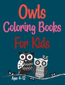 Owls Coloring Books For Kids Ages 4-12