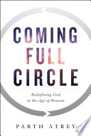 Coming Full Circle  : Redefining God in the Age of Reason
