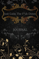 Just Calm The F*ck Down Journal
