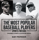 The Most Popular Baseball Players - Sports for Kids | Children's Sports & Outdoors Books