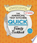 """The America's Test Kitchen Quick Family Cookbook: A Faster, Smarter Way to Cook Everything from America's Most Trusted Test Kitchen"" by America's Test Kitchen"