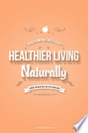 Healthier Living Naturally: Health and Wellness Guide