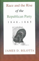 Race and the Rise of the Republican Party  1848 1865 Book PDF