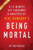 Being Mortal: by Atul Gawande | A 15-minute Key Takeaways & Analysis