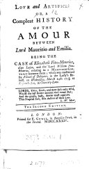 Love and Artifice: Or, a Compleat History of the Amour Between Lord Mauritio and Emilia. Being the Case of Elizabeth Fitz-Maurice, Alias Leeson, and the Lord William Fitz-Maurice, Relating to a Marriage-contract Between Them; ... ebook