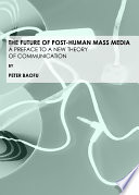 The Future of Post Human Mass Media Book