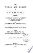 The wisdom and genius of Shakspeare  comprising moral philosophy  delineations of character   c   with notes and scriptural references  compiled  by T  Price Book