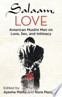 """Salaam, Love: American Muslim Men on Love, Sex, and Intimacy"" by Ayesha Mattu, Nura Maznavi"