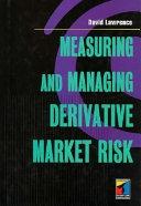 Measuring and Managing Derivative Market Risk
