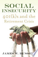 Social Insecurity  : 401(k)s and the Retirement Crisis