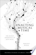 """Enacting Musical Time: The Bodily Experience of New Music"" by Assistant Professor of Music Mariusz Kozak, Mariusz Kozak"