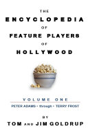 The Encyclopedia of Feature Players of Hollywood  Volume 1