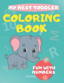My Best Toddler Coloring Book Fun with Numbers