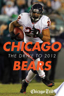 Chicago Bears: The Drive to 2012  : An In-Depth Guide to Off-season Moves and Pre-season News