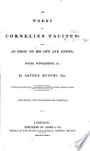The Works of Cornelius Tacitus; with an Essay on His Life and Genius ... by Arthur Murphy ... A New Edition, with the Author's Last Corrections