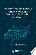 Physico Mathematical Theory of High Irreversible Strains in Metals