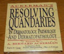 Ackerman s Resolving Quandaries in Dermatology  Pathology  and Dermatopathology