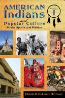 American Indians and Popular Culture: Media, sports, and politics