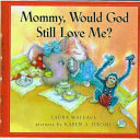 Mommy  Would God Still Love Me
