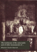 The Testimony of the Catacombs and of Other Monuments of Christian Art