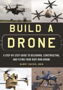 Build a Drone: A Step-by-Step Guide to Designing, Constructing, and ...