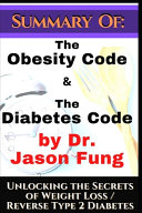 Summary Of  the Obesity Code and the Diabetes Code by Dr  Jason Fung  Unlocking the Secrets of Weight Loss