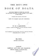 The Boy s Own Book of Boats  Including vessels of every rig and size to be found floating on the waters in all parts of the world  With numerous illustrations  drawn by E  Weedon  engraved by W  J  Linton