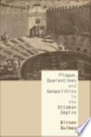 Plague  Quarantines and Geopolitics in the Ottoman Empire