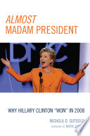 Almost Madam President  : Why Hillary Clinton 'Won' in 2008