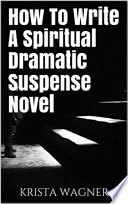 How To Write A Spiritual Dramatic Suspense Novel