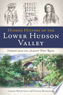 Hidden History of the Lower Hudson Valley